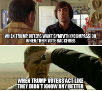 WHEN TRUMP VOTERS WANTSYMPATHYICOMPASSION  WHEN THEIR VOTE BACKFIRES   WHEN TRUMP VOTERSACTLIKE  THEY DIDNTKNOWANY BETTER Regretful Trump voters...
