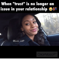 "Funny, Relationships, and Videos: When ""trust"" is no longer an  issue in your relationship  DMR  @Luv JJP  CROP VIDEO ••••••••••••••• 🎥 If you would quit being picky you'd see that there really are loyal and trustworthy men out here 😂😂😂 ✅ Follow @luv_jjp"