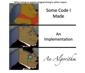 Explaining code to other majors: When trying to explain programming to other majors  Some Code I  Made  An  Implementation  Au Alrithn Explaining code to other majors