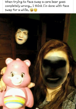 Facebook, Saw, and Tumblr: When trying to face swap a care bear goes  completely wrongc, I think I'm done with face  swap for a while. green-buns: keepyousafeforthemoment:  Saw on Facebook, not mine but thought sixpenceee would enjoy.   What the ever living fuck