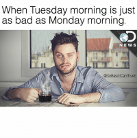 Bad, Memes, and Tuesday Morning: When Tuesday morning is just  as bad as Monday morning  NEW S  @SoBasiclCantEven Yup...this morning sucks too. 😒 SoBasicICantEven