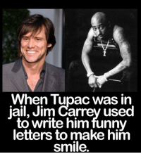 Jail, Jim Carrey, and Memes: When Tupac was in  jail, Jim Carrey used  to write him funny  letters to make him  smile. This is so awesome <3 (y)