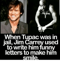 Jim Carrey, Memes, and Tupac: When Tupac was in  jail, Jim Carrey used  to write him funny  letters to make him  Lille awesomeness jimcarrey tupac