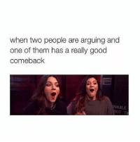 Memes, 🤖, and Good Comebacks: when two people are arguing and  one of them has a really good  comeback  RAGILE 👀