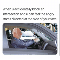 Awkward, Angry, and Can: When u accidentally block an  intersection and u can feel the angry  stares directed at the side of your face The most awkward feeling.. 😩 https://t.co/Mt3dIRT28L