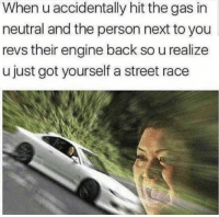 "Dank, Meme, and Race: When u accidentally hit the gas in  neutral and the person next to you  revs their engine back so u realize  u just got yourself a street race <p>Tokyo Drift 🚗 via /r/dank_meme <a href=""https://ift.tt/2uOH6l9"">https://ift.tt/2uOH6l9</a></p>"
