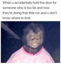 Funny, Run, and Nice: When u accidentally hold the door for  someone who is too far and now  they're doing that little run and u don't  know where to look I cant even properly be nice