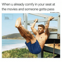 HBD to a real one. @ryanphillippe memes are literally life bruh: When u already comfy in your seat at  the movies and someone gotta pass  IG: davie dave  Shorts  AETHER  APPAREL HBD to a real one. @ryanphillippe memes are literally life bruh