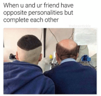 @donny.drama is a meme making machine.: When u and ur friend have  opposite personalities but  complete each other  nebraintickle @donny.drama is a meme making machine.