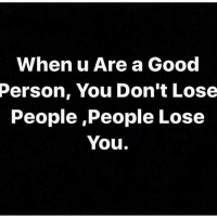 Word life: When u Are a Good  Person, You Don't Lose  People People Lose  You. Word life