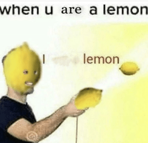 Lemon Will See You Now | Lemon Meme on ME ME