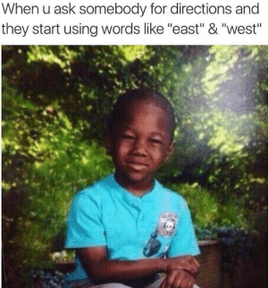 "Dank, Memes, and Target: When u ask somebody for directions and  they start using words like ""east"" & ""west"" Just give me landmarks. by Rub_My_Brisket FOLLOW 4 MORE MEMES."