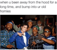 Memes, 🤖, and Bump: when u been away from the hood for a  long time, and bump into ur old  homies Kickin It With The OG's!
