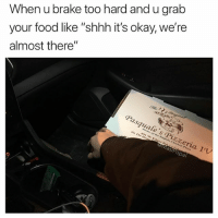 "Food, Funny, and Best: When u brake too hard and u grab  your food like ""shhh it's okay, we're  almost there""  Pasquale's ⓟizzeria I(V  691 w. Eagar Rdr  eMasiPopa Best passenger doesn't exi-"