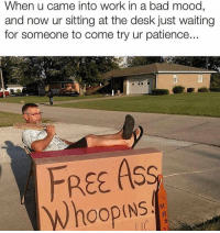 Bad, Mood, and Work: When u came into work in a bad mood,  and now ur sitting at the desk just waiting  for someone to come try ur patience..  FREE AS  Whoopins Relatable.. 😩💯 https://t.co/Fni2PXHwxk