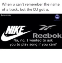 Latinos, Memes, and Reebok: When u can't remember the name  of a track, but the DJ got u.  Reebok  No, no, I wanted to ask  you to play song if you can? Forever Funny 😂😂😂 savage love latino haha funny lol lmao lmfao done meme whitepeople hood instafunny hilarious comedy weed laugh bruh nochill niggas hispanic weak icanteven smh kyliejenner justinbieber