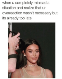 Well shit😬: when u completely misread a  situation and realize that ur  overreaction wasn't necessary but  its already too late Well shit😬