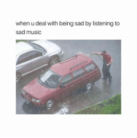 Meme, Music, and Girl: when u deal with being sad by listening to  sad music Never have I seen a more accurate meme Tag someone who relates 🤗