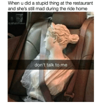 @alecpharaoh posts the most savage memes on IG ❗️💀: When u did a stupid thing at the restaurant  and she's still mad during the ride home  IG: @PabloPigasso  don't talk to me @alecpharaoh posts the most savage memes on IG ❗️💀