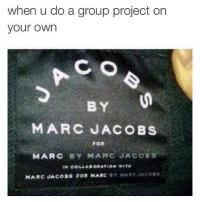 Marc Jacobs, Project, and Group: when u do a group project on  your owrn  C O  BY  MARC JACOBS  FOR  MARC BY MARC JACOBS  MARC JACOBS FOR MARC BY MARC JACOSS