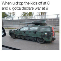 Memes, Kids, and Tag Someone: When u drop the kids off at 8  and u gotta declare war at 9  es Tag someone who would rock this beast 💪🏻