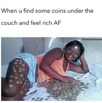 😂😂😂😂 ComePartyOnaRealPage🎈: When u find some coins under the  couch and feel rich AF  @isweartoxanax 😂😂😂😂 ComePartyOnaRealPage🎈