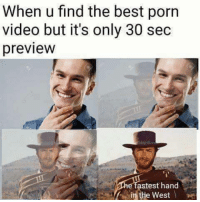 Best, Porn, and Porn Video: When u find the best porn  video but it's only 30 sec  preview  astest hand  in the West