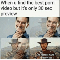 Best, Porn, and Porn Video: When u find the best porn  video but it's only 30 sec  preview  stest hand  SHithe West <p>Let&rsquo;s do this!</p>