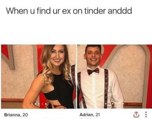 Now this is awkward by namedonelettere MORE MEMES: When u find ur ex on tinder anddd  Brianna, 20  Adrian, 21 Now this is awkward by namedonelettere MORE MEMES