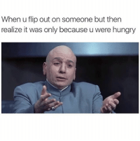 I'm only Dr. Evil when I'm hungry 😑: When u flip out on someone but then  realize it was only because uwere hungry I'm only Dr. Evil when I'm hungry 😑