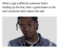 Bitch, Blackpeopletwitter, and Hoe: When u get a difficult customer that's  holding up the line, then u gotta listen to the  next costumer bitch about the wait <p>Like you saw what just happened hoe (via /r/BlackPeopleTwitter)</p>