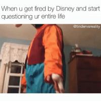 Disney, Life, and Trendy: When u get fired by Disney and start  questioning ur entire life  @tindervsreality 🚫 WARNING 🚫 😂 @epicfunnypage is literally the funniest page , hurry and follow👌🏻👌🏻