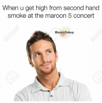 Memes, Omg, and Adam Levine: When u get high from second hand  smoke at the maroon 5 concert  @sonny5ideup @sonny5ideup Adam Levine is so dreamy omg 😍