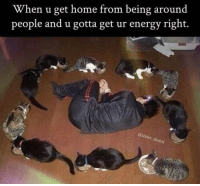 Energy, Memes, and Home: When u get home from being around  people and u gotta get ur energy right.  er sha