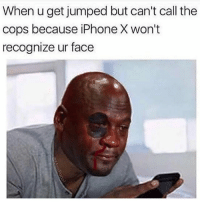 But who's gonna jump somebody and not take a phone that expensive? 🤔😂🤕 iPhoneX @masipopal @worldstar WSHH: When u get jumped but can't call the  cops because iPhone X won't  recognize ur face But who's gonna jump somebody and not take a phone that expensive? 🤔😂🤕 iPhoneX @masipopal @worldstar WSHH