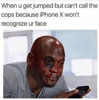 911, arrest everyone at Apple: When u get jumped but can't call the  cops because iPhone X won't  recognize ur face 911, arrest everyone at Apple