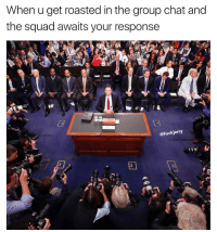 Group Chat, Squad, and Chat: When u get roasted in the group chat and  the squad awaits your response  @Fuck jerry Accurate 😂💯 https://t.co/LmedIoK8M5
