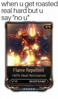 "Memes, Heat, and Http: when u get roasted  real hard but u  say ""no u""  Flame Repellent  +60% Heat Resistance  *15  WARFRAME <p>Warframe memes on the rise! BUY! BUY! BUY! via /r/MemeEconomy <a href=""http://ift.tt/2k9pKgH"">http://ift.tt/2k9pKgH</a></p>"