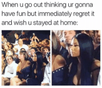 Me every weekend 🙄: When u go out thinking ur gonna  have fun but immediately regret it  and wish u stayed at home: Me every weekend 🙄