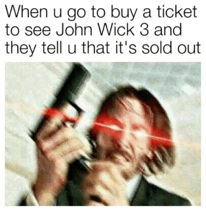 Oof: When u go to buy a ticket  to see John Wick 3 and  they tell u that it's sold out Oof