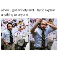 Funny, Anxiety, and Got: when u got anxiety and u try to explain  anything to anyone Do you feel me😳