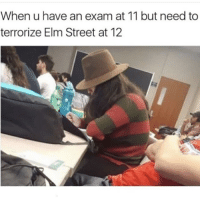 Seems legit 😂😂 Follow @mr_petty_wap 💙: When u have an exam at 11 but need to  terrorize Elm Street at 12 Seems legit 😂😂 Follow @mr_petty_wap 💙