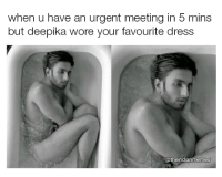 wtf deepika?: when u have an urgent meeting in b mins  but deepika wore your favourite dress  @theindianmemes wtf deepika?
