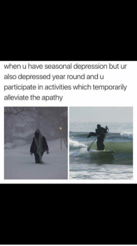 "Apathy, Depression, and Http: when u have seasonal depression but ur  also depressed year round and u  participate in activities which temporarily  alleviate the apathy <p>Current! via /r/wholesomememes <a href=""http://ift.tt/2vNjBsJ"">http://ift.tt/2vNjBsJ</a></p>"