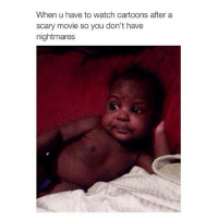 Memes, Cartoon, and Cartoons: When u have to watch cartoons after a  scary movie so you don't have  nightmares 😂😂😂 facts