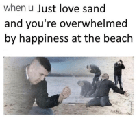 Love, Beach, and Happiness: when u Just love sand  and vou're overwhelmed  by happiness at the beach