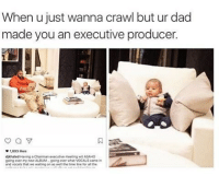 poor kid: When u just wanna crawl but ur dad  made you an executive producer.  1,893 likes  dikhaled Having a Chairman executive meeting wit ASAHO  going over my new ALBUM -going over what VOCALS camein  and vocals that we waiting on as well the time line for the poor kid