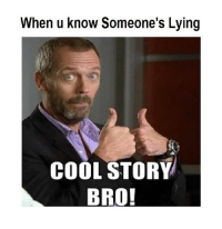 cool story: When u know Someone's Lying  COOL STORY  BRO!