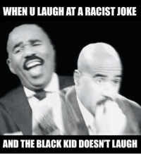 funny racist jokes: WHEN U LAUGH AT A RACIST JOKE  AND THE BLACK KID DOESN'T LAUGH