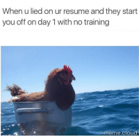 A moderate sized Tuesday dump: When u lied on ur resume and they start  you off on day 1 with no training  meme.cloud A moderate sized Tuesday dump
